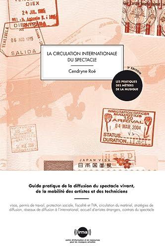 9782367480169: La circulation internationale du spectacle : Guide pratique de la diffusion du spectacle vivant, de la mobilit� des artistes et des techniciens