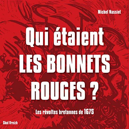 9782367580203: Qui étaient les bonnets rouges ? Les révoltes bretonnes de 1675