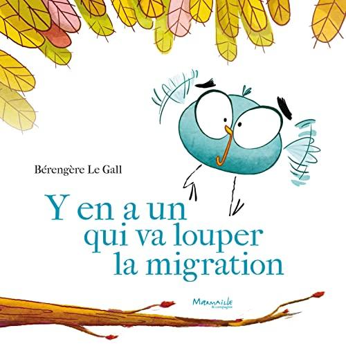 Y EN A UN QUI VA LOUPER LA MIGRATION: LE GALL BERENGERE