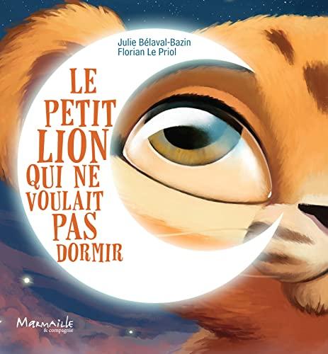Le petit lion qui ne voulait pas: Belaval - Bazin,