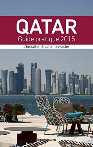9782368351130: Qatar : Guide Pratique 2015. S'installer, �tudier, travailler