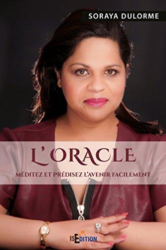 L'Oracle: Méditez et prédisez l'avenir facilement: Soraya Dulorme