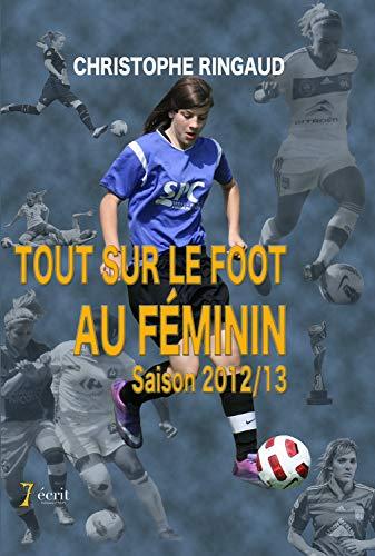 9782368493021: Tout sur le foot au féminin saison 2012 / 2013