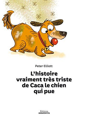 Histoire vraiment très triste de Caca le chien qui pue: Elliott, Peter