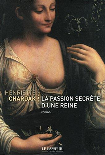 La passion secrète d'une reine: Henriette Chardak