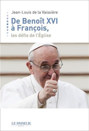 De Benoît XVI à François, une révolution tranquille: Jean Louis De La ...