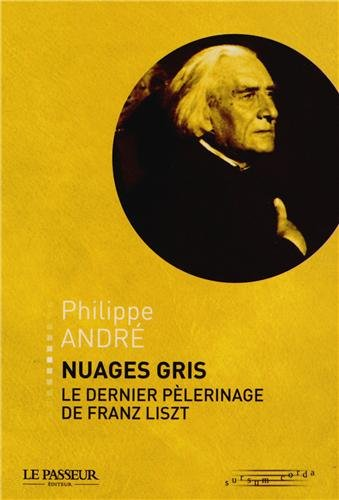 9782368900765: Nuages gris, le dernier pèlerinage de Franz Liszt