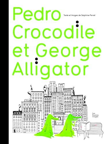 Pedro crocodile et Georges alligator: Perret, Delphine