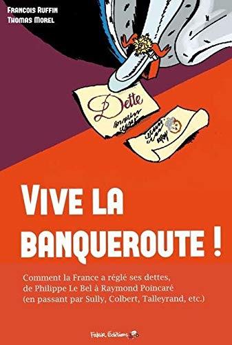 9782369210009: Vive la banqueroute ! : Comment la France a réglé ses dettes, de Philippe le Bel au général de Gaulle