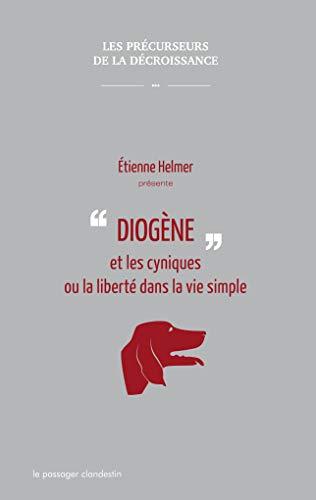 Diogène et les cyniques ou la liberté: Etienne Helmer