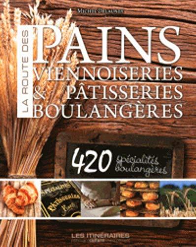 9782369370420: La Route du Pain, des Viennoiseries et des Patisseries de France