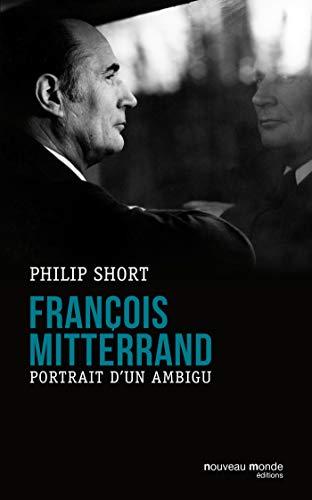 FRANÇOIS MITTERRAND : PORTRAIT D'UN AMBIGU: SHORT PHILIP