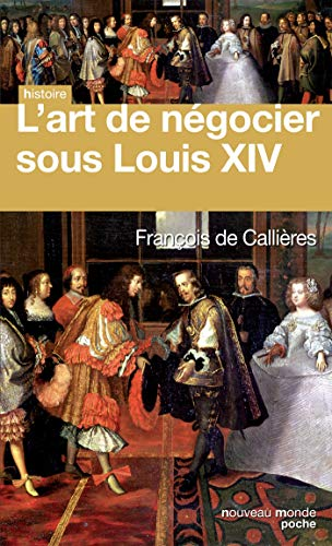 ART DE NÉGOCIER SOUS LOUIS XIV: DE CALLI�RES FRANCOIS