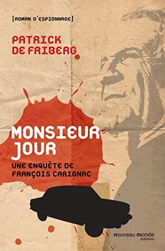 MONSIEUR JOUR : UNE ENQUÊTE DE FRANCOIS CARIGNAC: DE FRIBERG PATRICK