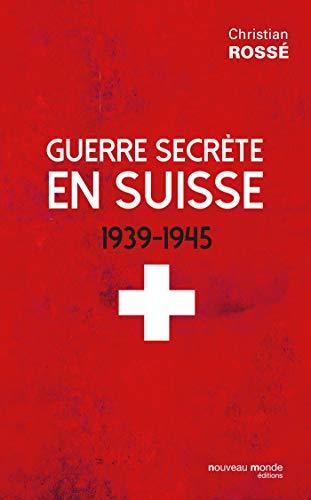 GUERRE SECRÈTE EN SUISSE 1939-1945: ROSSE CHRISTIAN