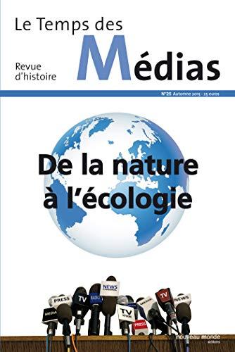 Revue Temps des Medias N 25 de la Nature a l Écologie