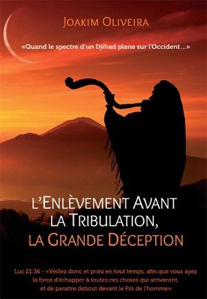 9782369570950: L'ENLÈVEMENT AVANT LA TRIBULATION,LA GRANDE DÉCEPTION