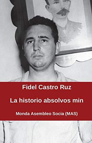 La historio absolvos min (MAS-libro) (Esperanto Edition): Castro, Fidel