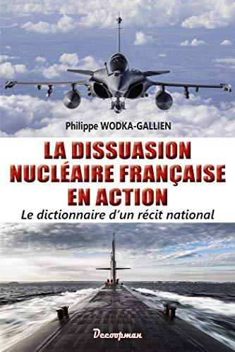 9782369651000: La dissuasion nucléaire française en action: Le dictionnaire d'un récit national