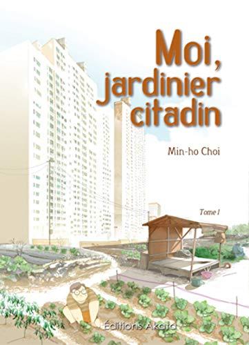 Moi, jardinier citadin - Tome 1: Choi, Min-Ho