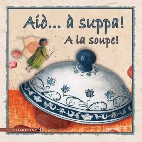 9782370120359: Aio a suppa ! : A la soupe !