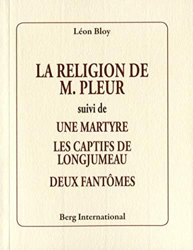 9782370200761: La religion de M. Pleur : Suivi de Une martyre, Les captifs de Longjumeau, Deux fantômes