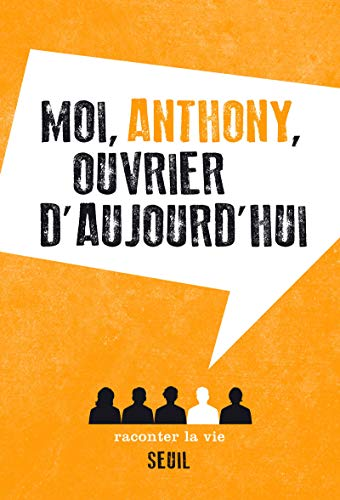 Moi, Anthony, ouvrier d'aujourd'hui: Collectif