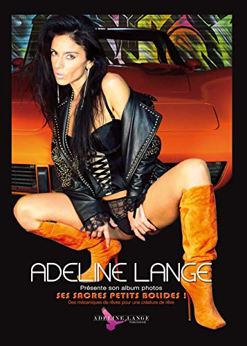 9782370230010: Adeline Lange et ses sacrés petits bolides ! : Des mécaniques de rêves pour une créature de rêve