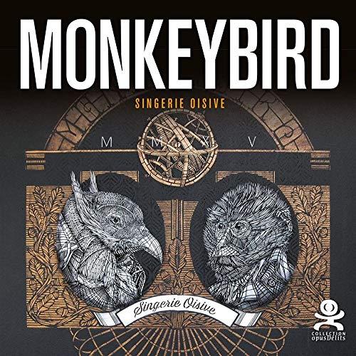 MONKEY BIRD -SINGERIE OISIVE-: MONKEY BIRD