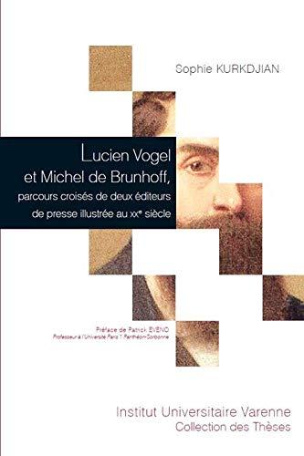 Lucien Vogel et Michel de Brunhoff, parcours croisés de deux éditeurs de presse ...