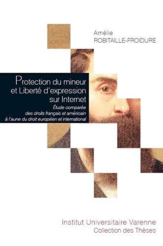 9782370320384: Protection du mineur et Liberté d'expression sur Internet : Etude comparée des droits français et américain à l'aune du droit européen et international : Tome 103