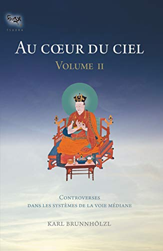 9782370410351: Au coeur du ciel : Volume II : Le système de la Voie médiane dans la tradition kagyu