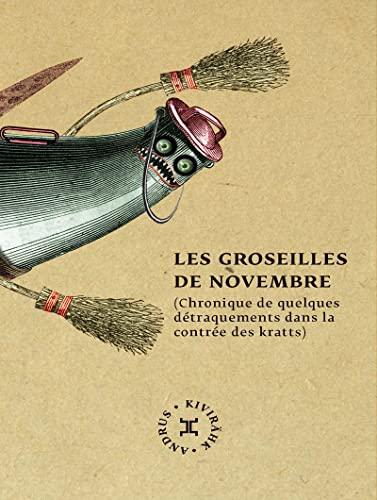 9782370550316: Les groseilles de novembre : Chronique de quelques détraquements dans la contrée des kratts