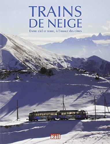 9782370620040: Trains de neige : Entre terre et ciel et à l'assaut des cimes