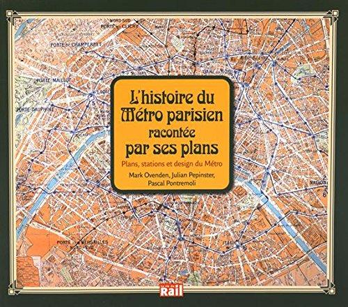 HISTOIRE DU MÉTRO PARISIEN RACONTÉE PAR SES PLANS (L'): PEPINSTER J