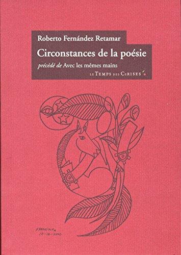 Circonstances de la poésie - Avec les mêmes mains: Fernandez Retamar, Roberto