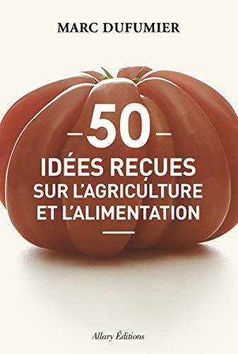 9782370730015: 50 idees recues sur l'agriculture et l'alimentation