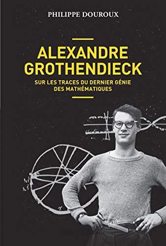 9782370730855: Alexandre Grothendieck : Sur les traces du dernier génie des mathématiques