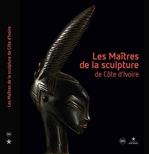 9782370740106: Les maîtres de la sculpture de Côte-d'Ivoire