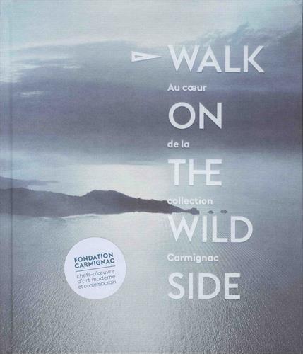 9782370740267: Walk on the Wild Side : Au coeur de la collection Carmignac
