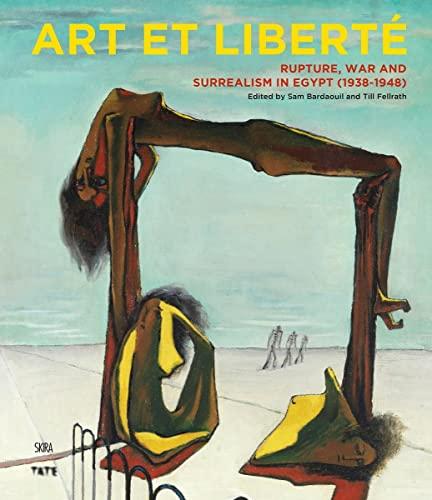 9782370740311: Art et Liberte: Rupture, War and Surrealism in Egypt (1938 - 1948)