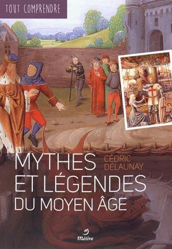 9782371090293: Tout comprendre sur les mythes et légendes du Moyen-Age