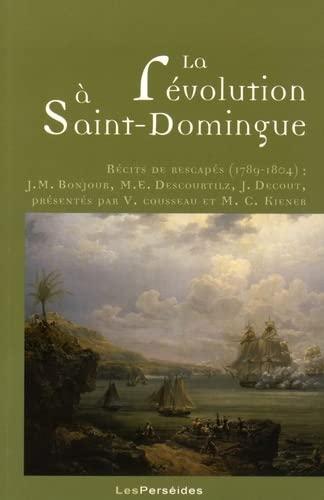 9782371250154: La révolution à Saint-Domingue : Récits de rescapés (1789-1804)