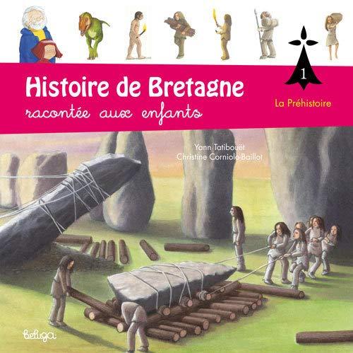 HISTOIRE DE BRETAGNE RACONTÉE AUX ENFANTS T.01 : LA PRÉHISTOIRE: TATIBOU�T YANN
