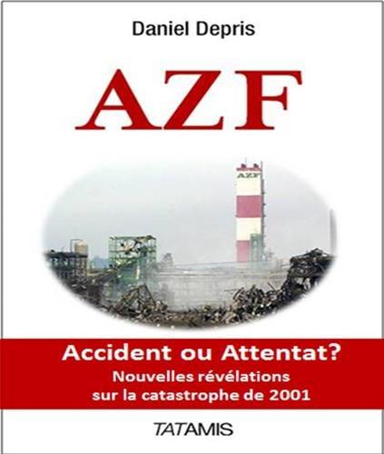 9782371530133: AZF, accident ou attentat ? : Nouvelles révélations sur la catastrophe de 2001
