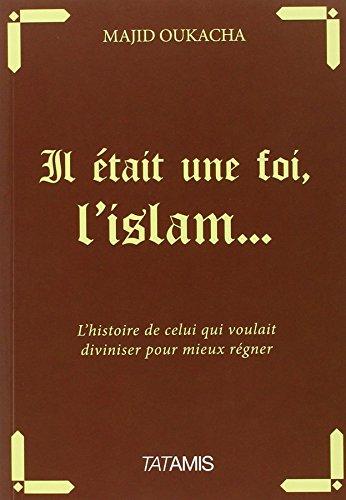 9782371530225: il était une foi l'Islam... ; l'histoire de celui qui voulait diviser pour mieux régner