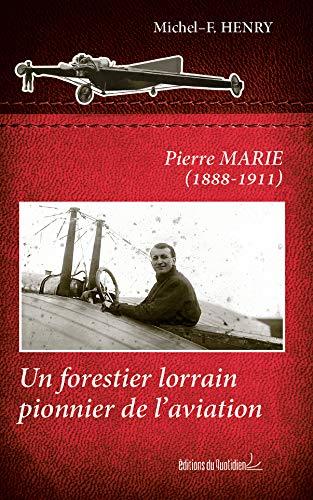 9782371640283: Pierre Marie (1888-1911) : Un forestier lorrain pionnier de l'aviation