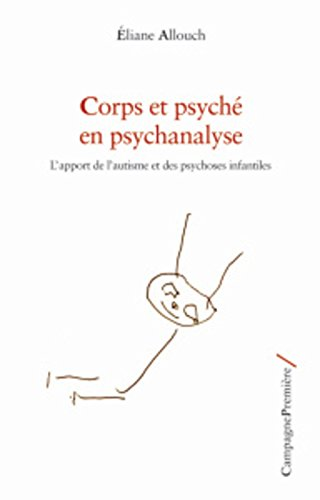 9782372060035: Corps et psych� en psychanalyse : L'apport de l'autisme et des psychoses infantiles