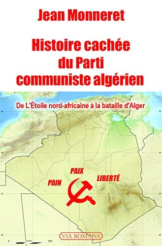 9782372710503: Histoire cachée du Parti communiste algérien : De l'Etoile nord-africaine à la bataille d'Alger