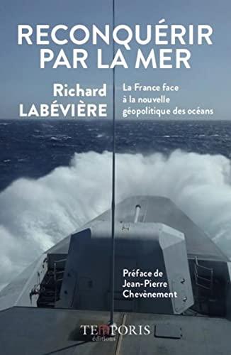 9782373000573: Reconquérir par la mer. La France face à la nouvelle géopolitique des océans. Préface de Jean-Pierre Chevènement